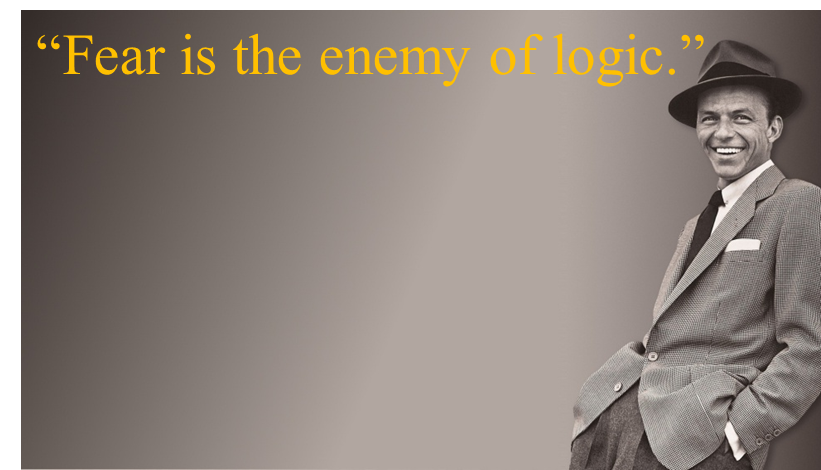 fear is the enemy of logic
