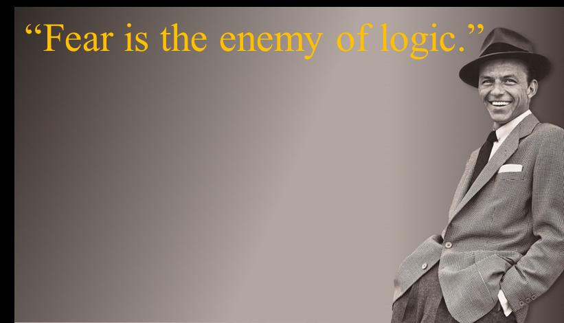 fear is the enemy of logic